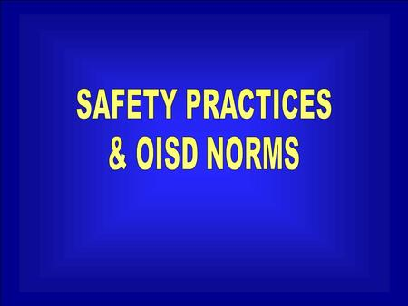 SAFETY PRACTICES & OISD NORMS.