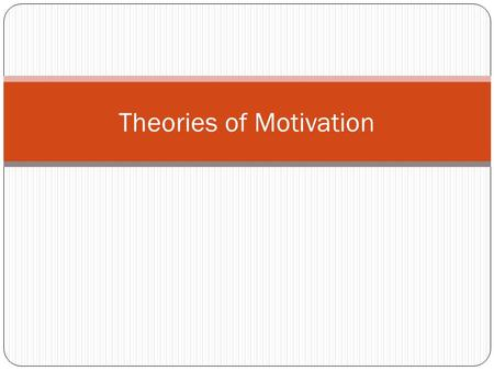 Theories of Motivation. Critical Thinking In a paragraph or 2, identify some factors, traits, or offer some explanations that help explain why some people.