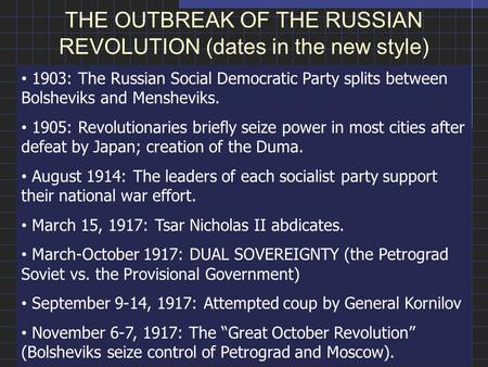 THE OUTBREAK OF THE RUSSIAN REVOLUTION (dates in the new style) 1903: The Russian Social Democratic Party splits between Bolsheviks and Mensheviks. 1905: