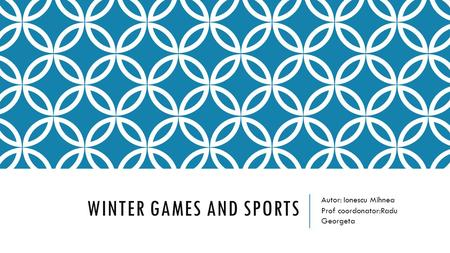 WINTER GAMES AND SPORTS Autor: Ionescu Mihnea Prof coordonator:Radu Georgeta.