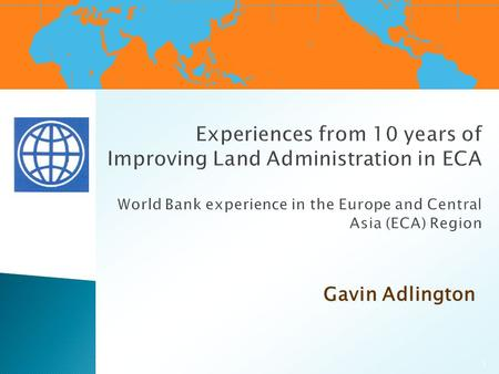 Gavin Adlington 1.  Chapter 1 – A summary of the work program in ECA  Chapter 2 – The Economic Impact of Land Administration Projects  Chapter 3 –