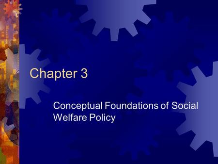 Conceptual Foundations of Social Welfare Policy