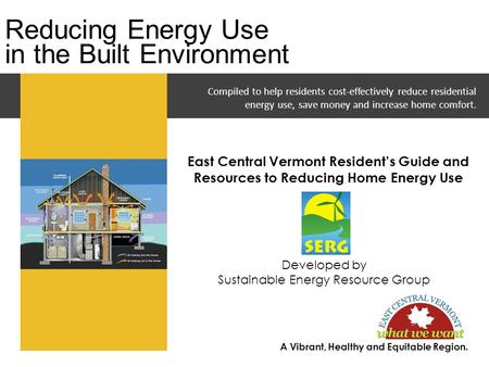 Compiled to help residents cost-effectively reduce residential energy use, save money and increase home comfort. Reducing Energy Use in the Built Environment.