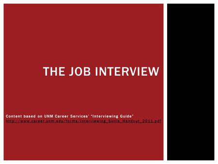 "The Job Interview Content based on UNM Career Services' ""Interviewing Guide"" http://www.career.unm.edu/forms/Interviewing_Skills_Handout_2011.pdf."