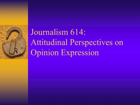 Journalism 614: Attitudinal Perspectives on Opinion Expression.