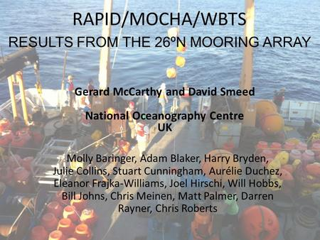RAPID/MOCHA/WBTS RESULTS FROM THE 26ºN MOORING ARRAY Gerard McCarthy and David Smeed National Oceanography Centre UK Molly Baringer, Adam Blaker, Harry.