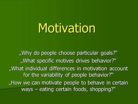"Motivation ""Why do people choose particular goals?"""