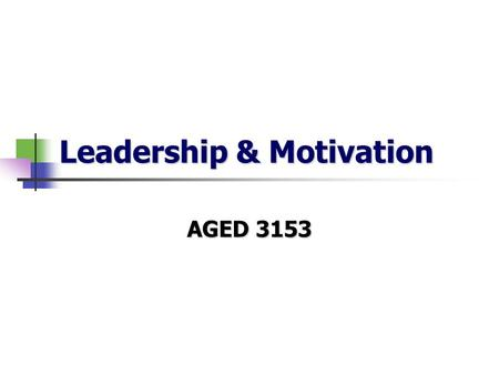 Leadership & Motivation AGED 3153. You need to be aware of what others are doing, applaud their efforts, acknowledge their successes, and encourage them.