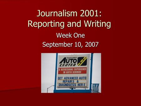 Journalism 2001: Reporting and Writing Week One September 10, 2007.