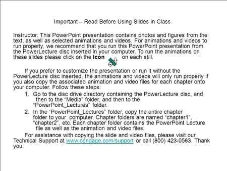 Important – Read Before Using Slides in Class Instructor: This PowerPoint presentation contains photos and figures from the text, as well as selected animations.