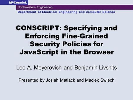 Department of Electrical Engineering and Computer Science CONSCRIPT: Specifying and Enforcing Fine-Grained Security Policies for JavaScript in the Browser.