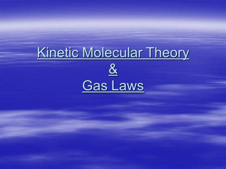 Kinetic Molecular Theory & Gas Laws. Kinetic Theory of Gases  Gases exert pressure because their particles frequently collide with the walls of their.