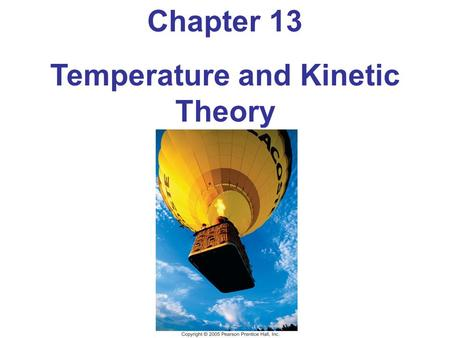 Chapter 13 Temperature and Kinetic Theory. 13-1 Atomic Theory of Matter Atomic and molecular masses are measured in unified atomic mass units (u). This.