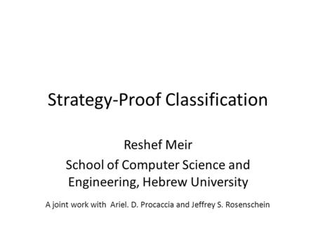 Strategy-Proof Classification Reshef Meir School of Computer Science and Engineering, Hebrew University A joint work with Ariel. D. Procaccia and Jeffrey.
