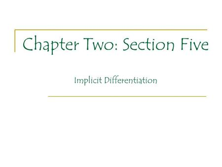 Chapter Two: Section Five Implicit Differentiation.