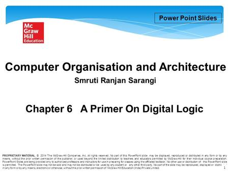Chapter 6 A Primer On Digital Logic Power Point Slides PROPRIETARY MATERIAL. © 2014 The McGraw-Hill Companies, Inc. All rights reserved. No part of this.