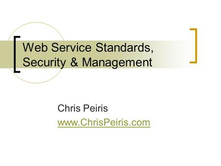 Web Service Standards, Security & Management Chris Peiris www.ChrisPeiris.com.