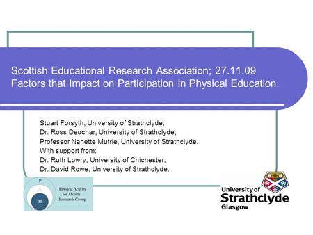 Scottish Educational Research Association; 27.11.09 Factors that Impact on Participation in Physical Education. Stuart Forsyth, University of Strathclyde;