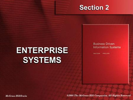 McGraw-Hill/Irwin ©2008 The McGraw-Hill Companies, All Rights Reserved Section 2 ENTERPRISE SYSTEMS.