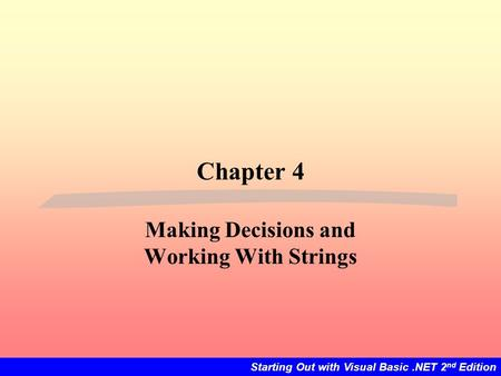 Starting Out with Visual Basic.NET 2 nd Edition Chapter 4 Making Decisions and Working With Strings.