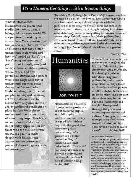 What IS Humanities? Humanities is a course that studies how we, as human beings, relate to our world. We are perpetually seeking to answer 'why?' – a question.