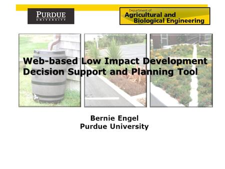 Bernie Engel Purdue University. Low-Impact Development (LID) An approach to land development to mimic the pre-development site hydrology to: 1)Reduce.