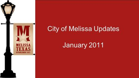 City of Melissa Updates January 2011. Melissa Public Library Standard Hours Monday: 9:00 a.m. to 6:00 p.m. Tuesday: 10:00 a.m. to 6:00 p.m. Wednesday: