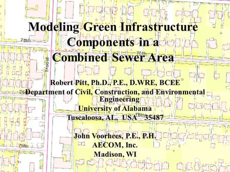Modeling Green Infrastructure Components in a Combined Sewer Area Robert Pitt, Ph.D., P.E., D.WRE, BCEE Department of Civil, Construction, and Environmental.