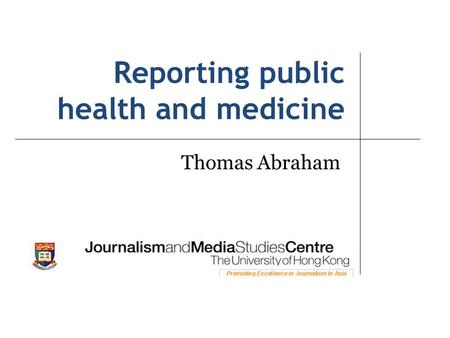 Reporting public health and medicine Thomas Abraham.