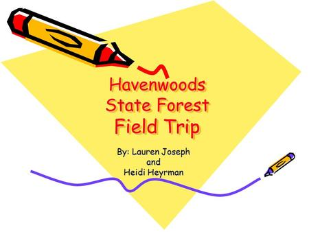 Havenwoods State Forest Field Trip By: Lauren Joseph and Heidi Heyrman.
