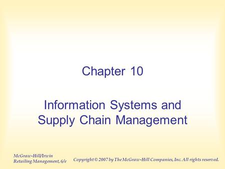 McGraw-Hill/Irwin Retailing Management, 6/e Copyright © 2007 by The McGraw-Hill Companies, Inc. All rights reserved. Chapter 10 Information Systems and.