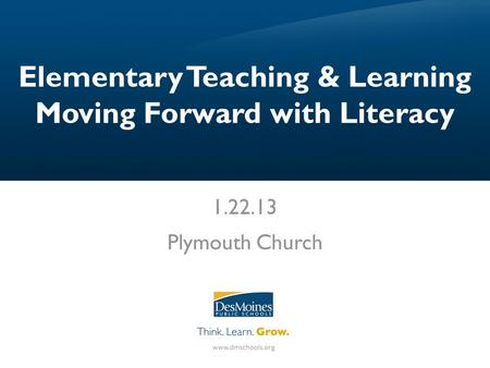 Elementary Teaching & Learning Moving Forward with Literacy 1.22.13 Plymouth Church.
