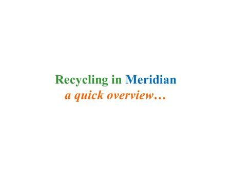 Recycling in Meridian a quick overview…. Community-Led Initiatives Meridian Twp. Citizens Recycling Advisory Committee Special Events Committee Meridian.