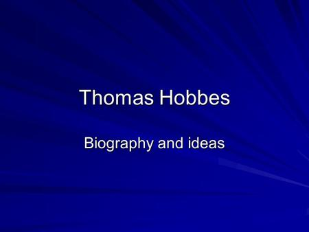 Thomas Hobbes Biography and ideas. The Life and Times of Thomas Hobbes Thomas Hobbes was born on April 5, 1588 near Malmesbury in Wiltshire, England.