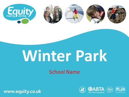 Www.equity.co.uk Winter Park School Name. www.equity.co.uk Equity Inspiring Learning Fully ABTA bonded with own ATOL licence Members of the School Travel.
