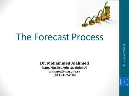 The Forecast Process Dr. Mohammed Alahmed