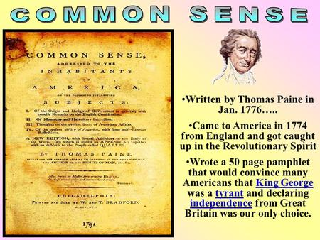 Written by Thomas Paine in Jan. 1776….. Came to America in 1774 from England and got caught up in the Revolutionary Spirit Wrote a 50 page pamphlet that.