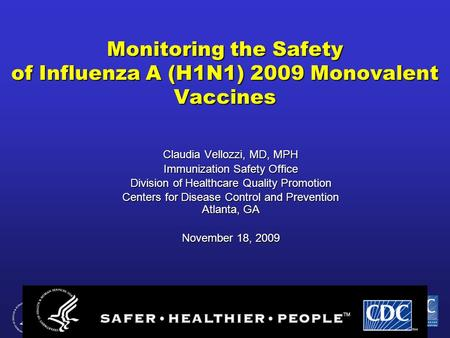 Monitoring the Safety of Influenza A (H1N1) 2009 Monovalent Vaccines Claudia Vellozzi, MD, MPH Immunization Safety Office Division of Healthcare Quality.