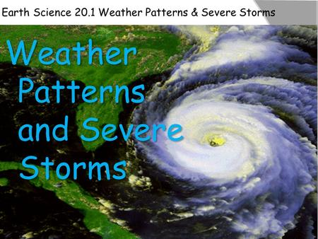 Earth Science 20.1 Weather Patterns & Severe Storms.