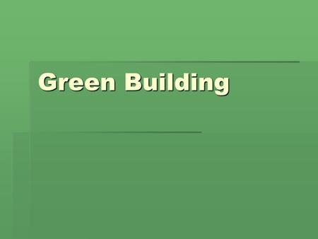 Green Building. Green building  Is the practice of creating structures and using processes that are environmentally responsible  Designed to reduce.