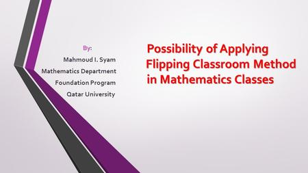 Possibility of Applying Flipping Classroom Method in Mathematics Classes Possibility of Applying Flipping Classroom Method in Mathematics Classes By By: