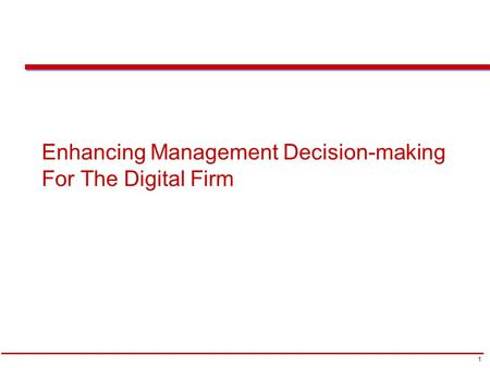 1 Chapter Enhancing Management Decision-making For The Digital Firm.