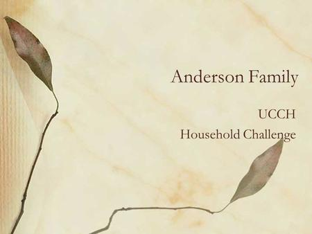 Anderson Family UCCH Household Challenge. Household Statistics 4 people –2 adults –2 children (5 and 3 yrs old) Small house (1152 ft 2 ) Energy sources.