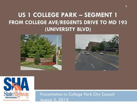 US 1 COLLEGE PARK – SEGMENT 1 FROM COLLEGE AVE/REGENTS DRIVE TO MD 193 (UNIVERSITY BLVD) Presentation to College Park City Council August 5, 2015 1.