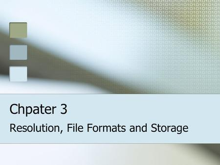 Chpater 3 Resolution, File Formats and Storage. Introduction There are two factors that determine the quality of the picture you take; The resolution.