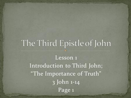 "Lesson 1 Introduction to Third John; ""The Importance of Truth"" 3 John 1-14 Page 1."