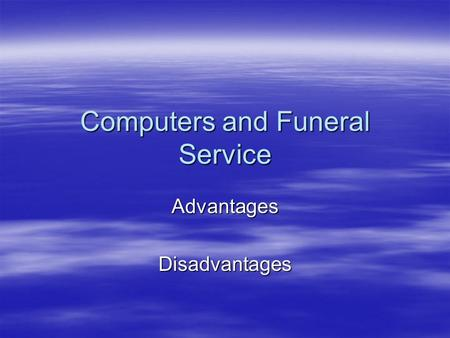 Computers and Funeral Service AdvantagesDisadvantages.