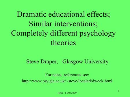1 Dramatic educational effects; Similar interventions; Completely different psychology theories Steve Draper, Glasgow University For notes, references.