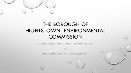 THE BOROUGH OF HIGHTSTOWN ENVIRONMENTAL COMMISSION STORM WATER MANAGEMENT DEMONSTRATION AT THE HIGHTSTOWN HOUSING AUTHORITY.