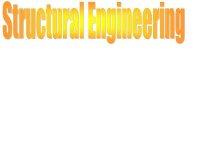 Outline Introduction to Structural Engineering Design Process Forces in Structures Structural Systems Materials Definitions of Important Structural Properties.